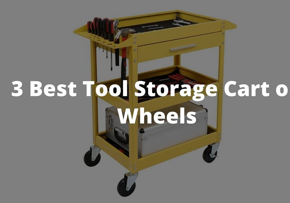 3 Best Tool Storage Cart on Wheels