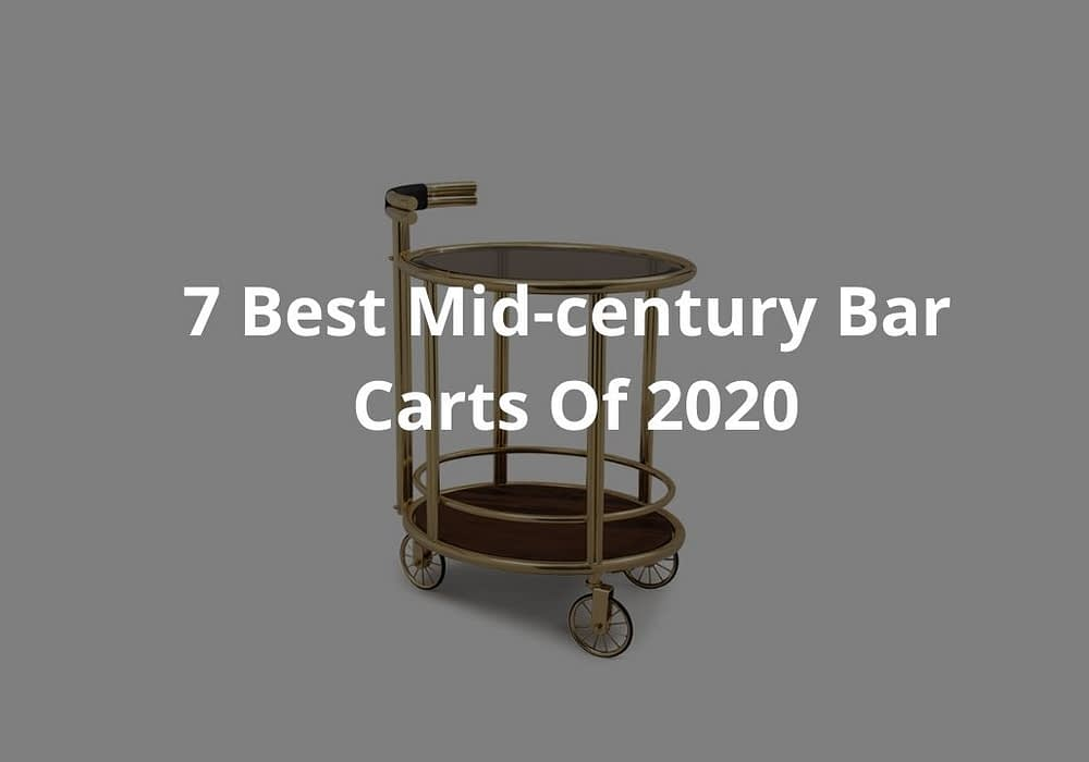 7 Best Mid-century Bar Carts Of 2020