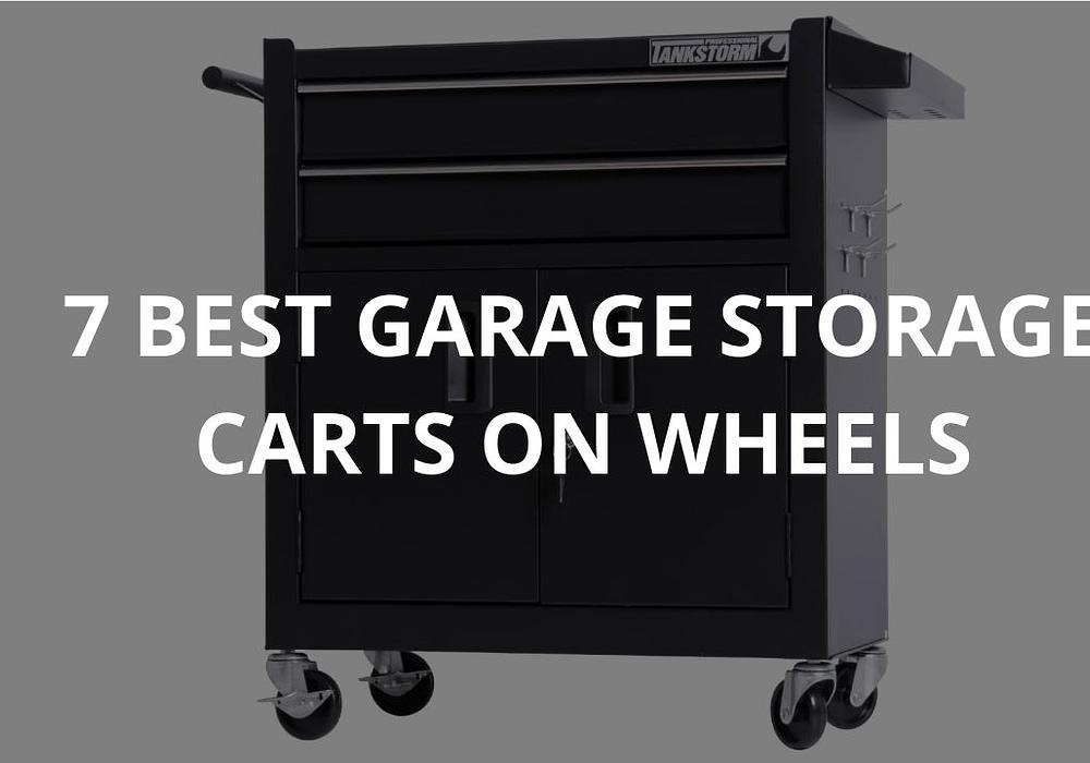 7 Best Garage Storage Carts On Wheels