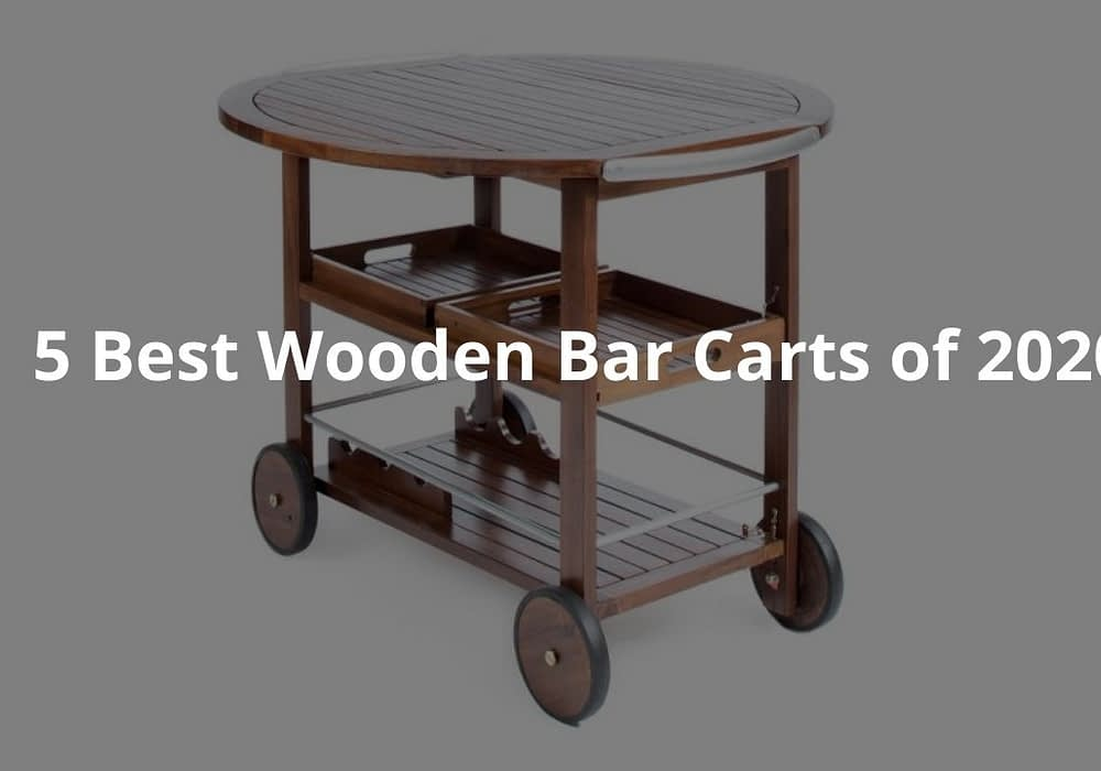 5 Best Wooden Bar Carts of 2020
