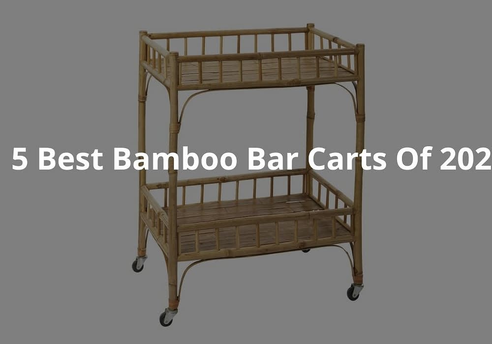 5 Best Bamboo Bar Carts Of 2020