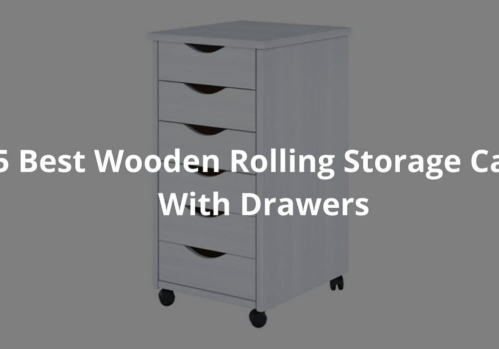 5 Best Wooden Rolling Carts With Drawers