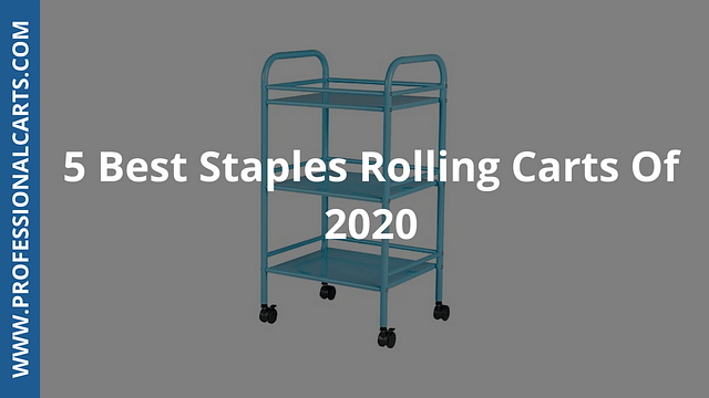 ProfessionalCarts - 5 Best Staples Rolling Carts Of 2020