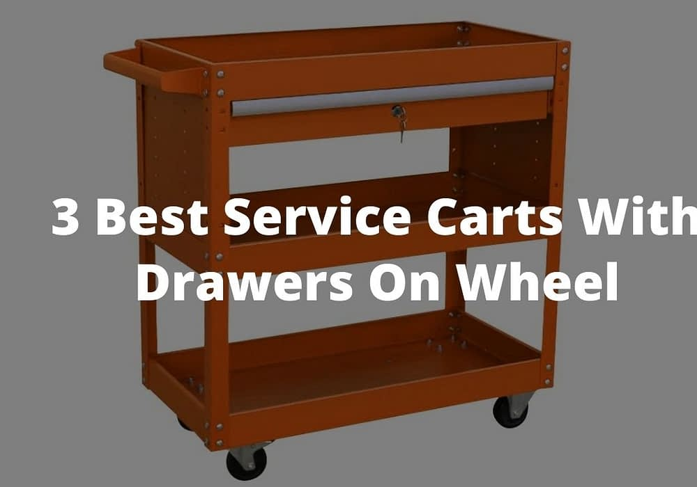 3 Best Service Carts With Drawers On Wheel