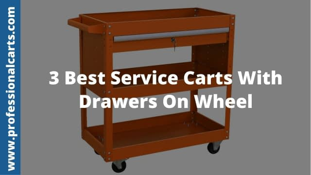 ProfessionalCarts - 3 Best Service Carts With Drawers On Wheel