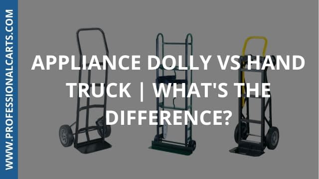 ProfessionalCarts - Appliance Dolly vs Hand Trucks | What's The Difference?
