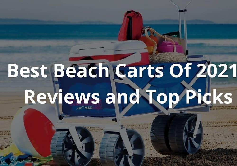 Best Beach Carts Of 2021 – Reviews and Top Picks