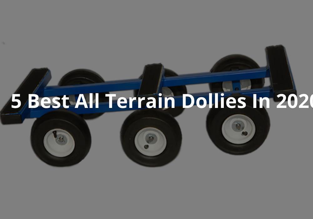 5 Best All Terrain Dollies In 2020