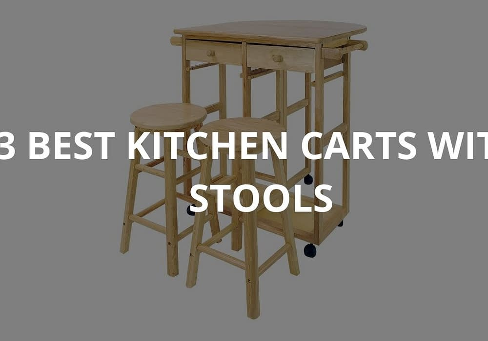3 Best Kitchen Carts With Stools