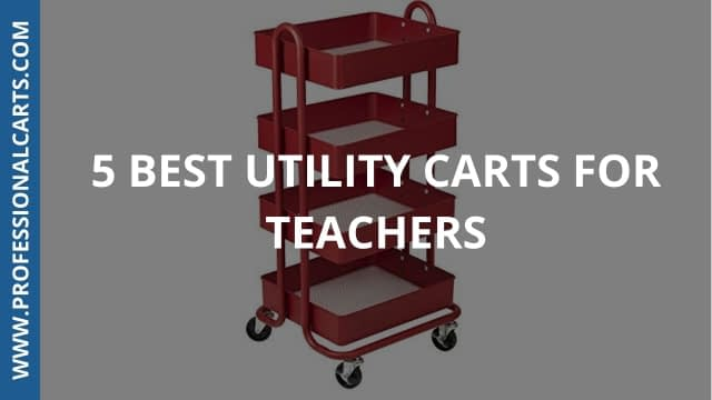 ProfessionalCarts - 5 Best Utility Carts For Teachers