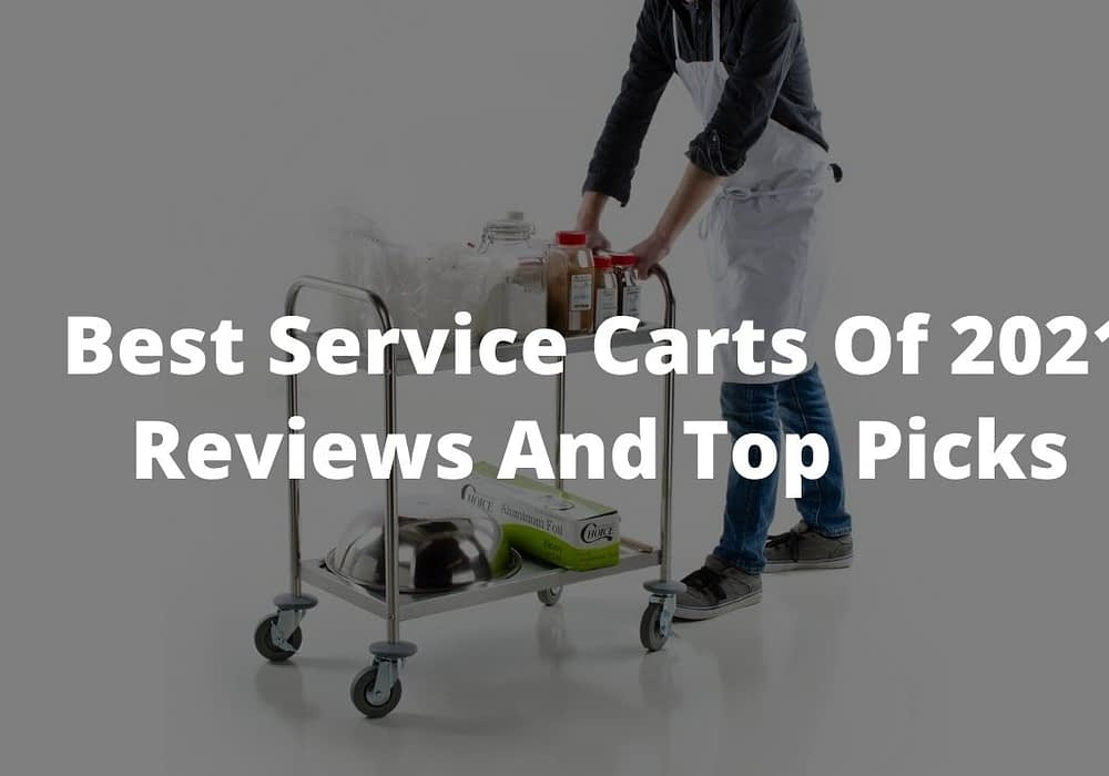 Best Service Carts Of 2021- Reviews & Top Picks