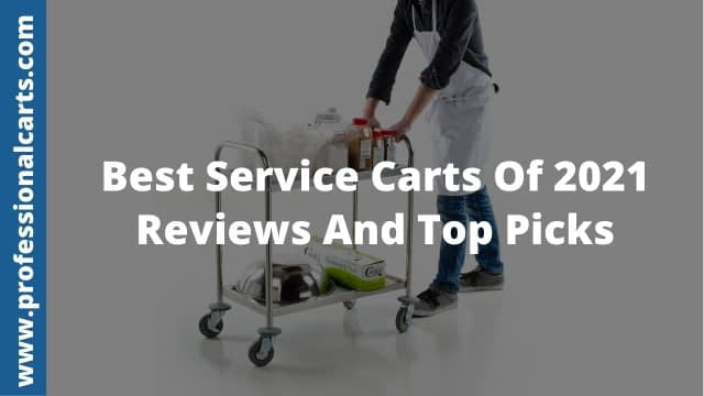 ProfessionalCarts - Best Service Carts Of 2021- Reviews And Top Picks