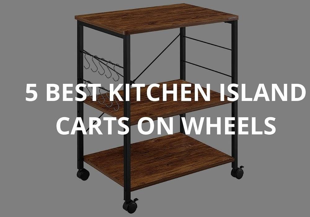 5 Best Kitchen Island Carts On Wheels