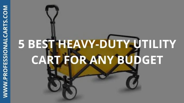 ProfessionalCarts - 5 Best Heavy-duty Utility Carts For Any Budget