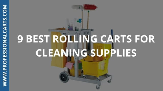 ProfessionalCarts - 9 Best Rolling Carts For Cleaning Supplies