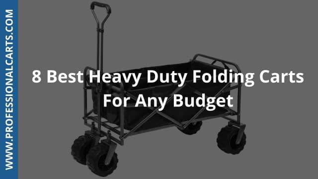 ProfessionalCarts -8 Best Heavy Duty Folding Carts For Any Budget