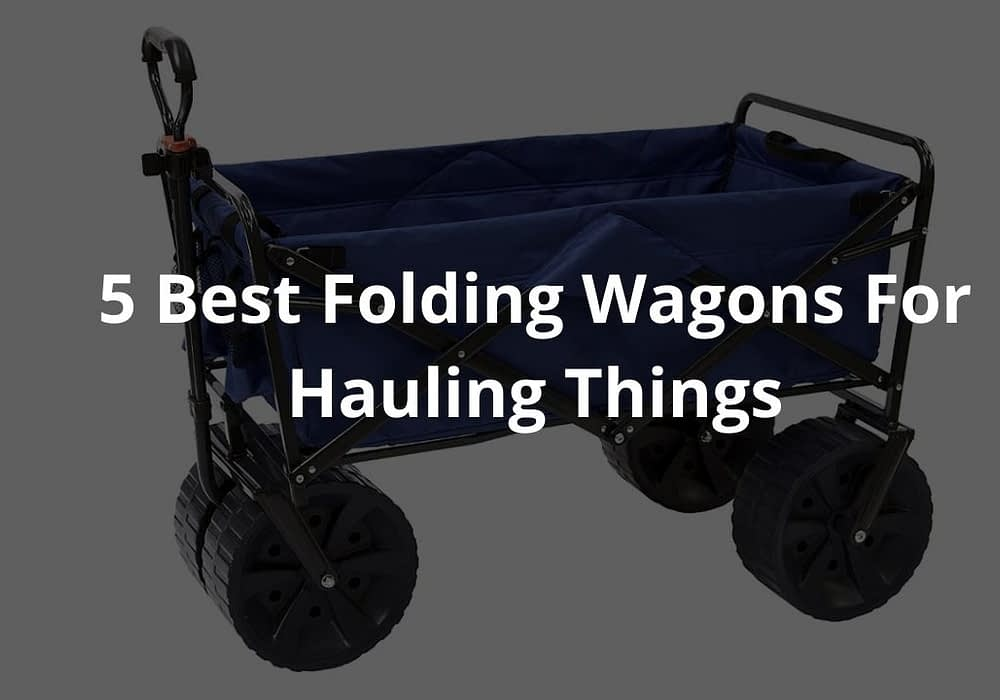 5 Best Folding Wagons For Hauling Things