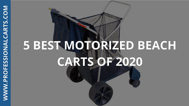 ProfessionalCarts -5 Best Motorized Beach Carts of 2020