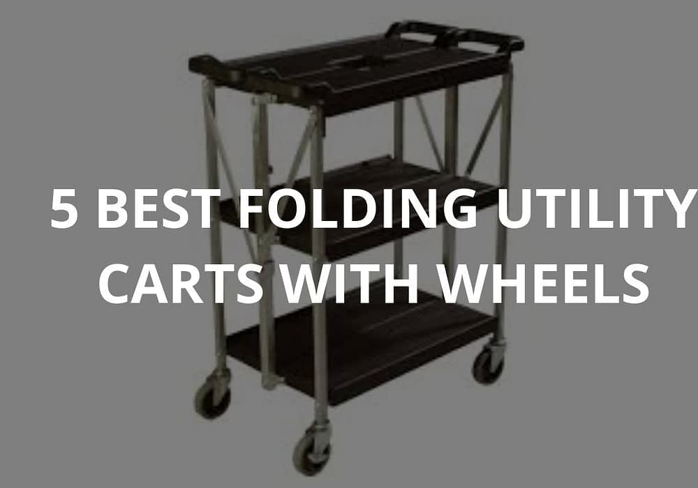 5 Best Folding Utility Carts With Wheels