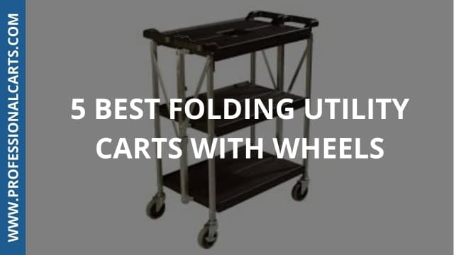 ProfessionalCarts - 5 Best Folding Utility Carts With Wheels