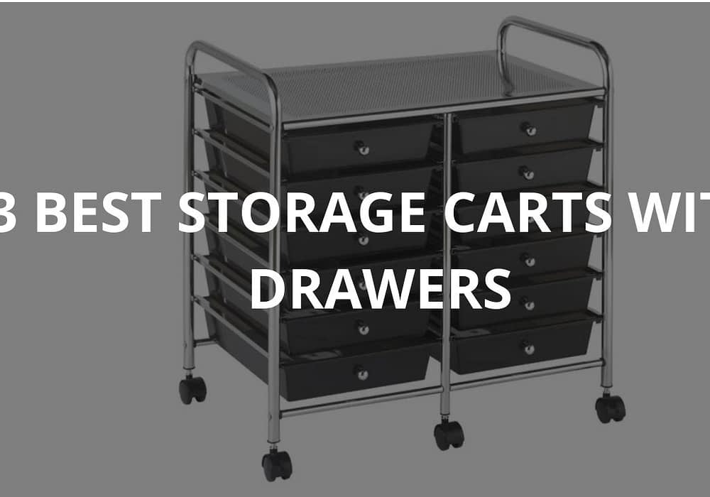 3 Best Storage Carts With Drawers