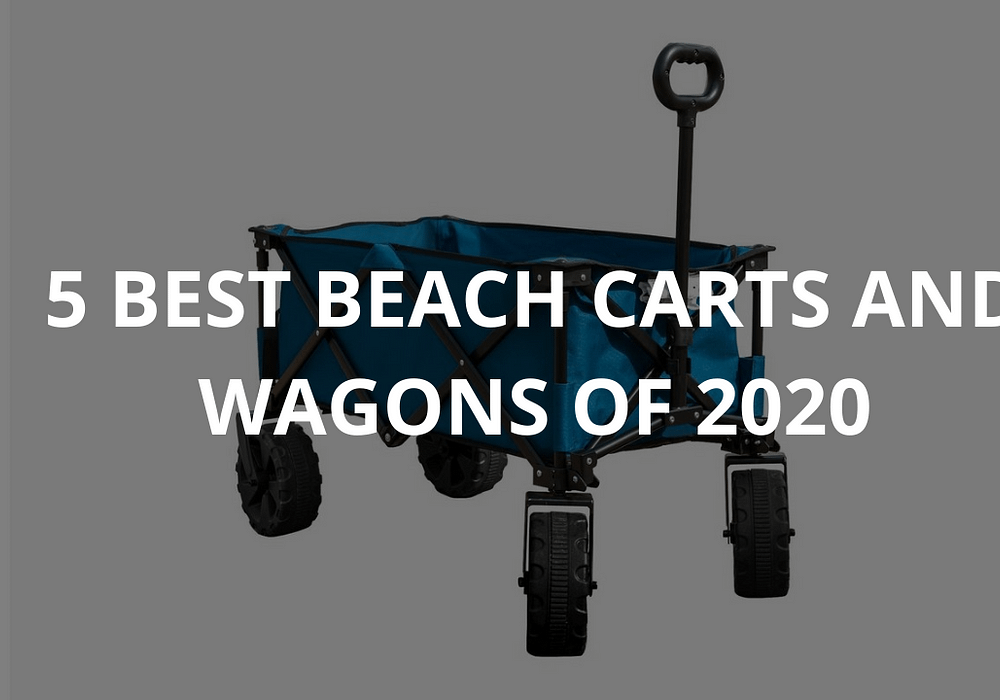 5 Best Beach Carts and Wagons of 2020