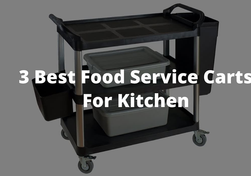 3 Best Food Service Carts For Kitchen