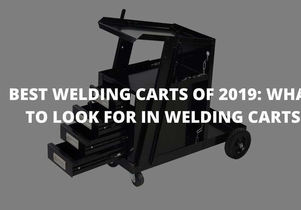 Best Welding Carts Of 2019: What To Look For In Welding Carts