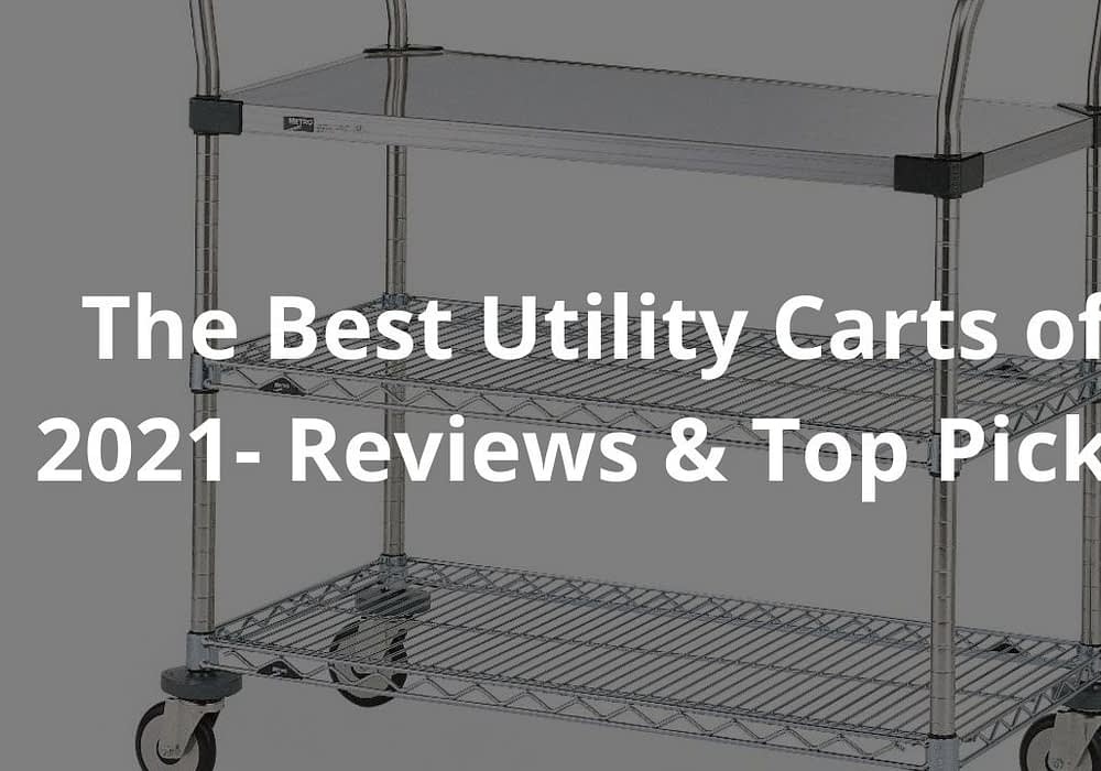 Best Utility Carts of 2021- Reviews & Top Picks