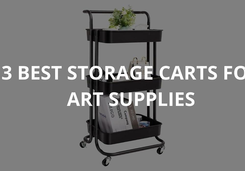 3 Best Storage Carts For Art Supplies