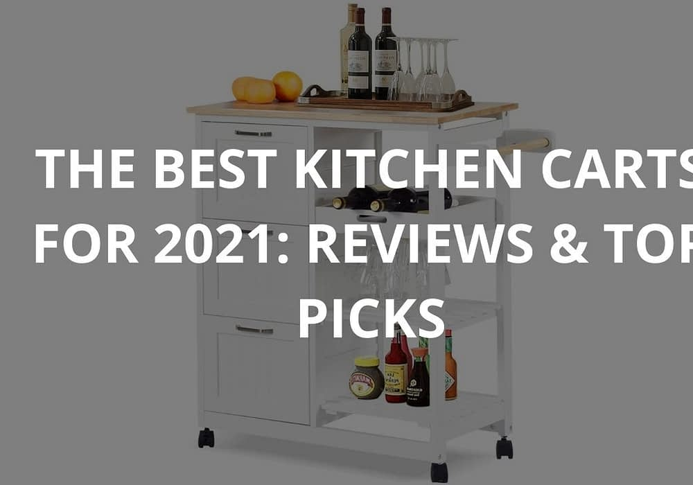 Best Kitchen Carts for 2021: Reviews & Top Picks