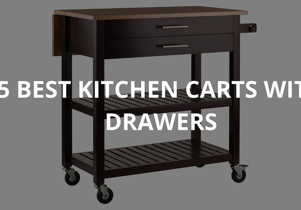 5 Best Kitchen Carts with Drawers