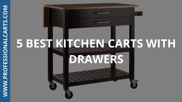 ProfessionalCarts - 5 Best Kitchen Carts with Drawers