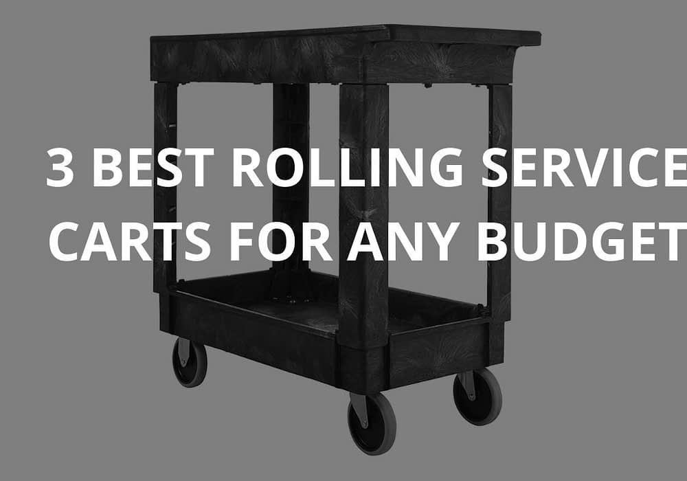 3 Best Rolling Service Carts For Any Budget