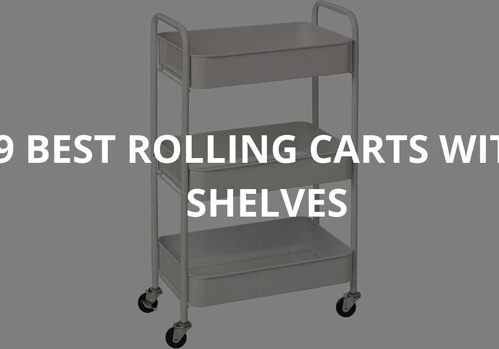 9 Best Rolling Carts With Shelves