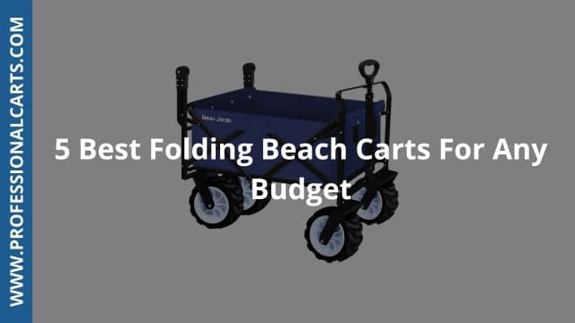 ProfessionalCarts - 5 Best Folding Beach Carts For Any Budget