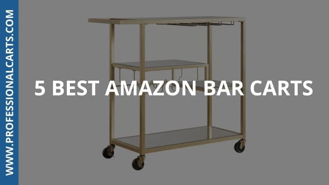 ProfessionalCarts - 5 Best Amazon Bar Carts For Any Budget