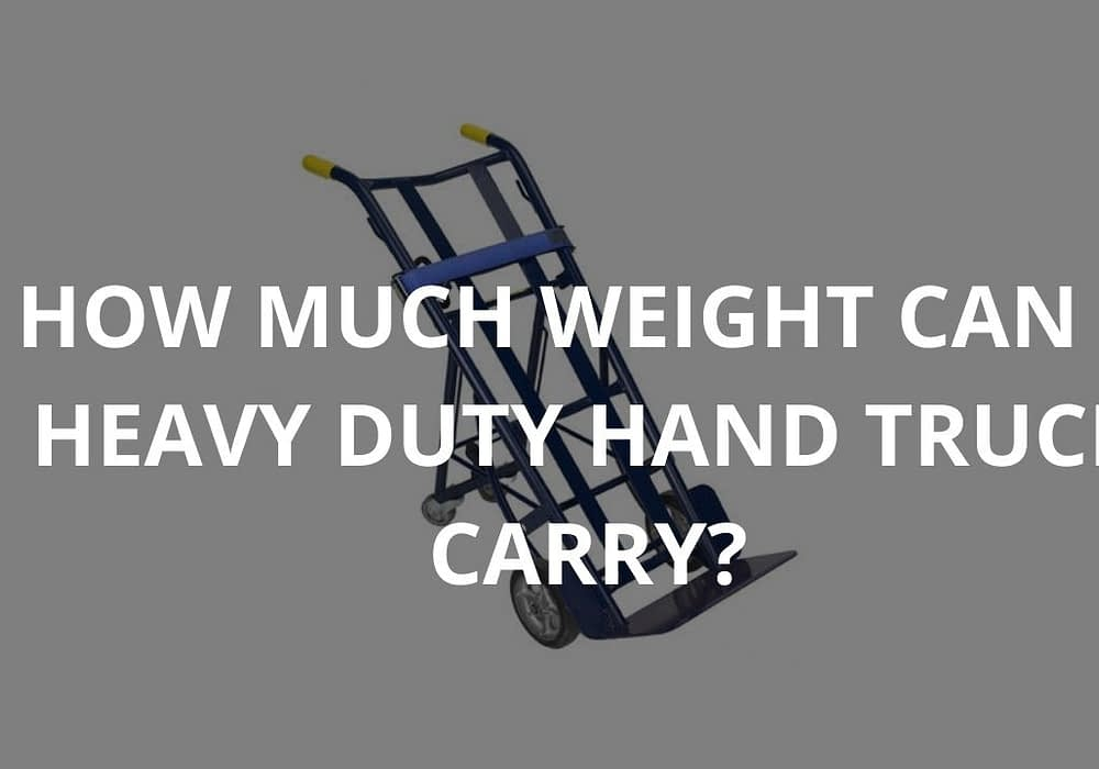 How Much Weight Can A Heavy Duty Hand Truck Carry?