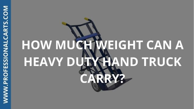 ProfessionalCarts - How Much Weight Can A Heavy Duty Hand Truck Carry?