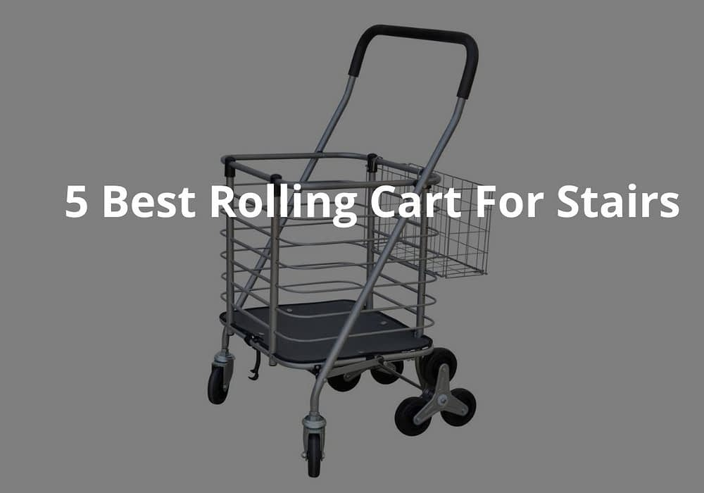 5 Best Rolling Cart For Stairs