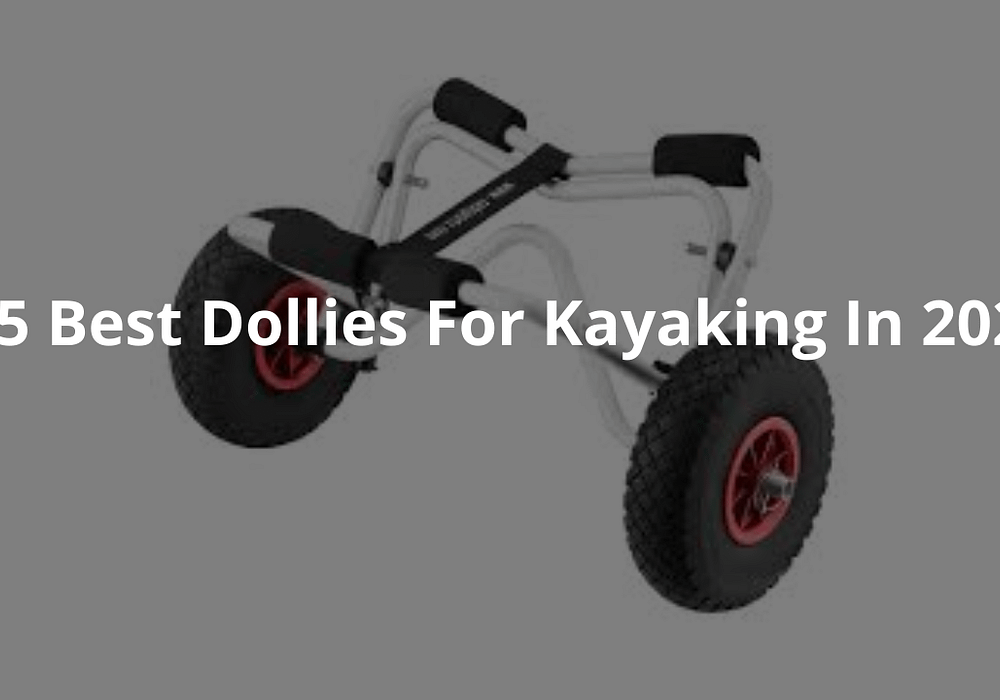 5 Best Dollies For Kayaking In 2020