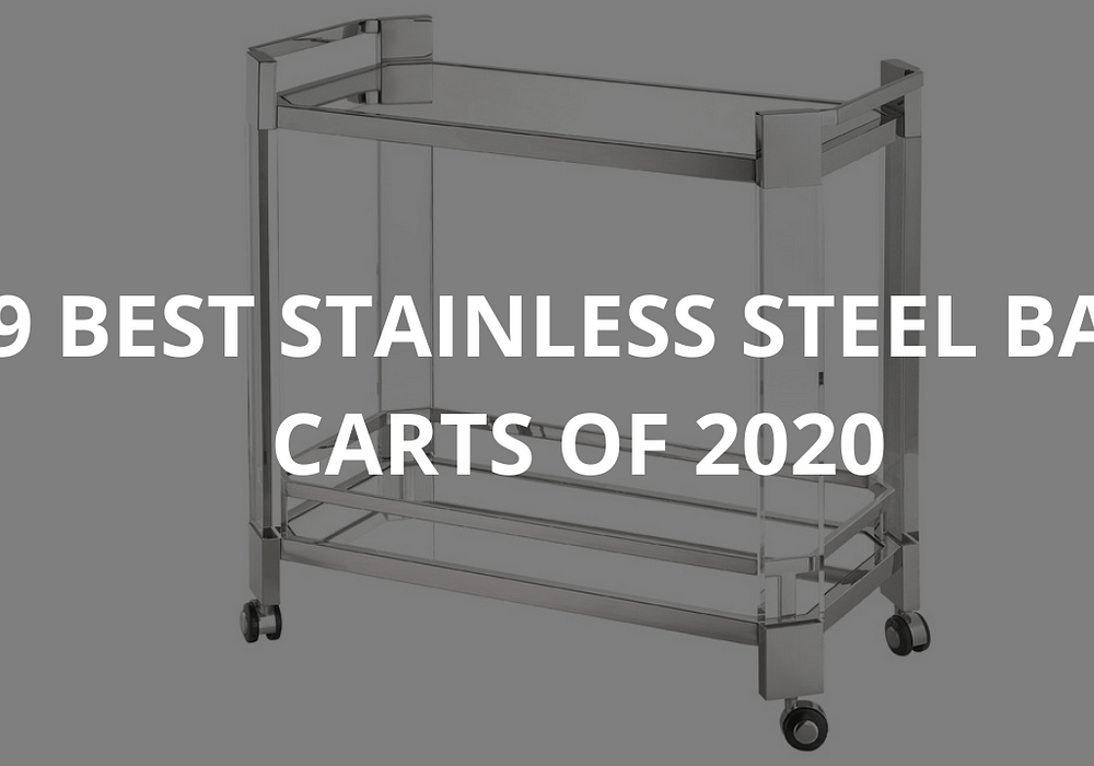9 Best Stainless Steel Bar Carts of 2020