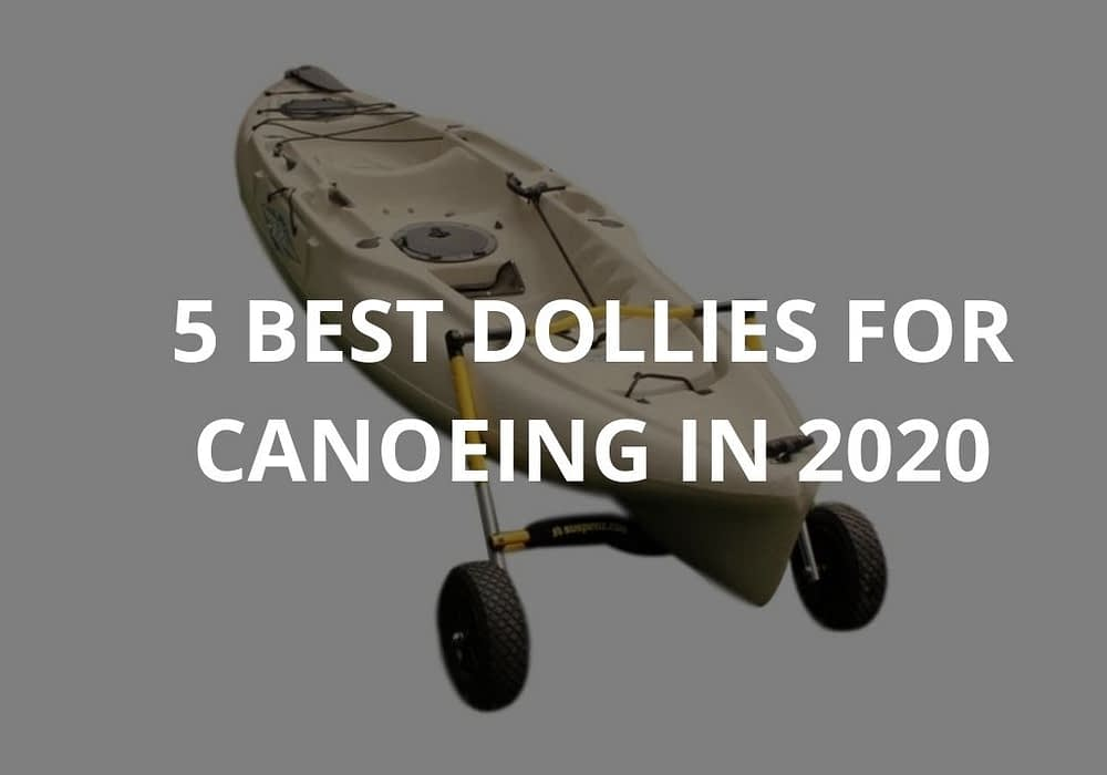 5 Best Dollies For Canoeing In 2020