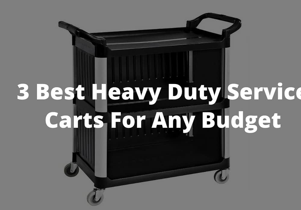 3 Best Heavy Duty Service Carts For Any Budget