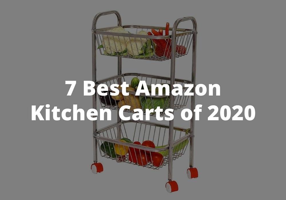7 Best Amazon Kitchen Carts of 2020
