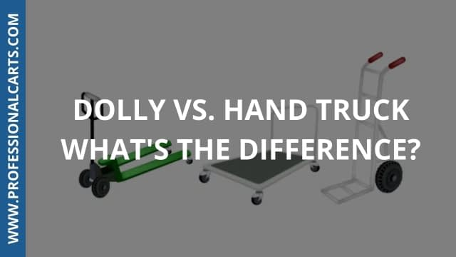 ProfessionalCarts - Dolly vs Hand Truck | What's The Difference?
