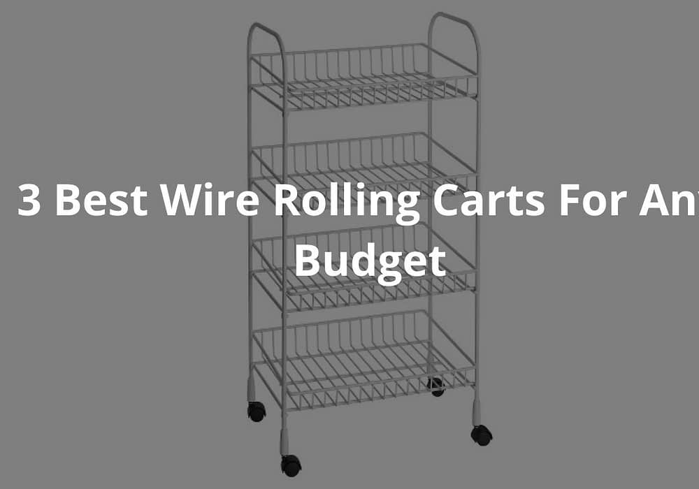 3 Best Wire Rolling Carts For Any Budget