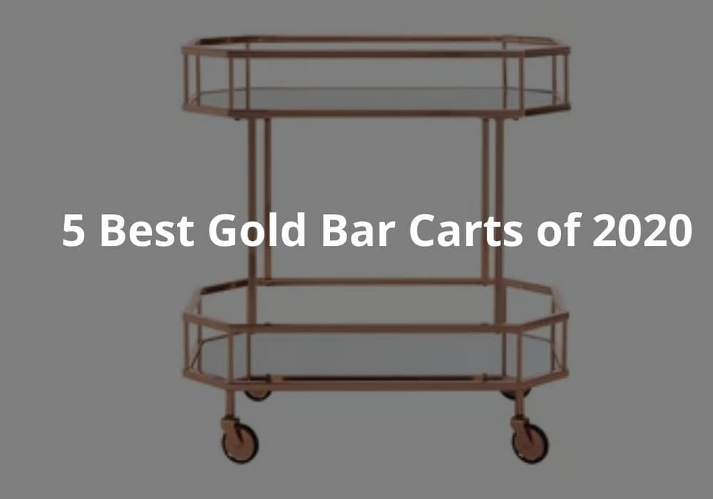 5 Best Gold Bar Carts of 2020
