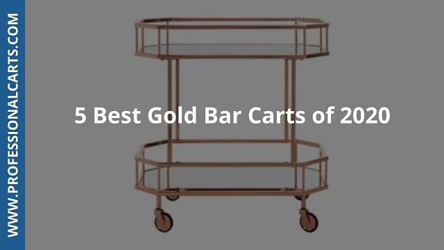 ProfessionalCarts- 5 Best Gold Bar Carts of 2020