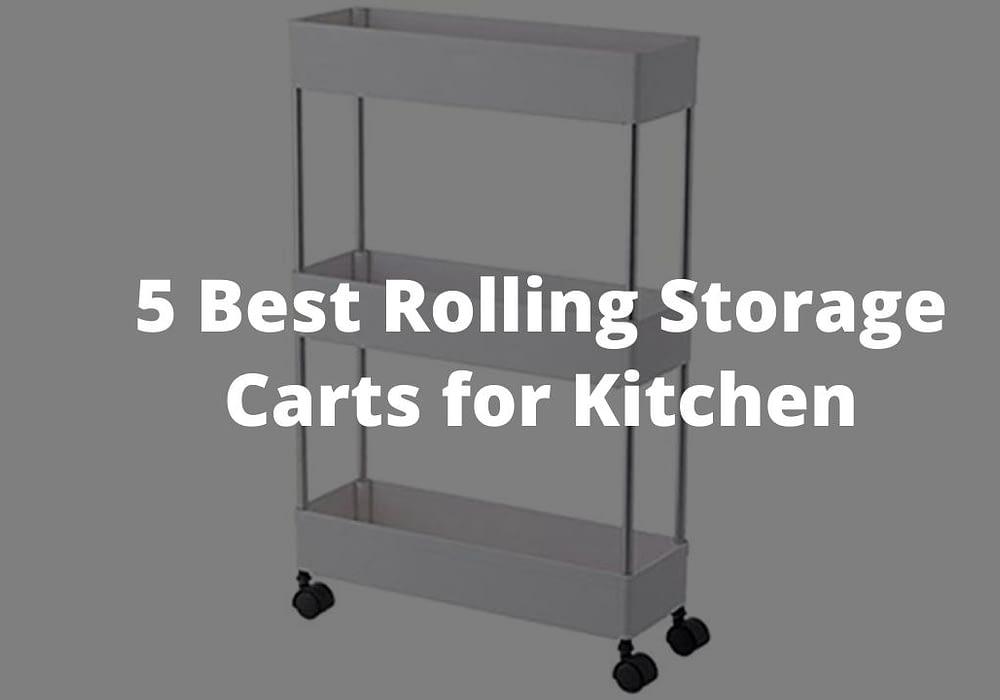 5 Best Rolling Storage Carts for Kitchen